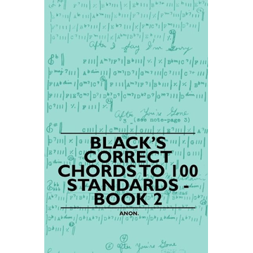 Anon Black's Correct Chords to 100 Standards - Book 2