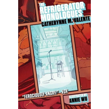 Valente, Catherynne M. The Refrigerator Monologues