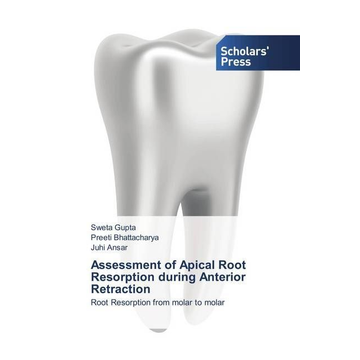 Gupta, Sweta Assessment of Apical Root Resorption during Anterior Retraction - Root Resorption from molar to molar