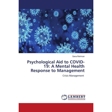 Rehman, Sana Psychological Aid to COVID-19: A Mental Health Response to Management - Crisis Management