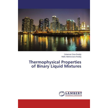 Siva Reddy, Golamari Thermophysical Properties of Binary Liquid Mixtures
