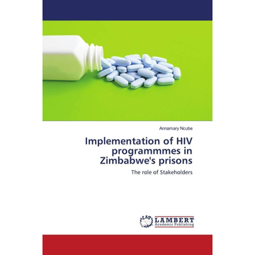 Ncube, Annamary Implementation of HIV programmmes in Zimbabwe's prisons - The role of Stakeholders