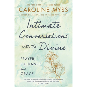 Myss, Caroline Intimate Conversations with the Divine: Prayer, Guidance, and Grace