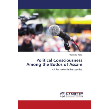 Kalita, Phanindra Political Consciousness Among the Bodos of Assam - - A Post-colonial Perspective