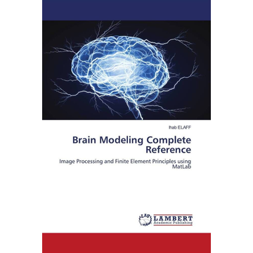Elaff, Ihab Brain Modeling Complete Reference - Image Processing and Finite Element Principles using MatLab