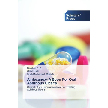 D., Darshan D. Amlexanox- A Boon For Oral Aphthous Ulcer's - Clinical Study Using Amlexanox For Treating Aphthous Ulcer's