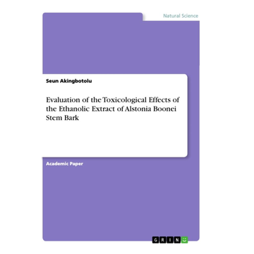 Akingbotolu, Seun Evaluation of the Toxicological Effects of the Ethanolic Extract of Alstonia Boonei Stem Bark