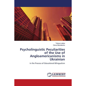 Leleka, Tetiana Psycholinguistic Peculiarities of the Use of Angloamericanisms in Ukrainian - in the Process of Educational Bilingualism