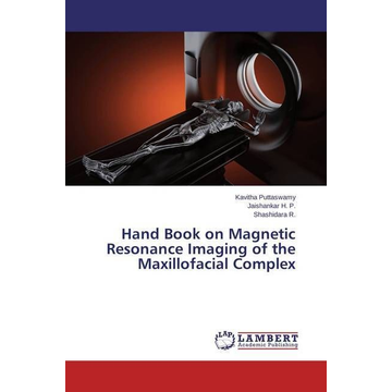 Puttaswamy, Kavitha Hand Book on Magnetic Resonance Imaging of the Maxillofacial Complex