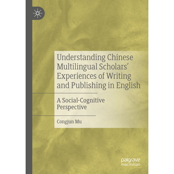Mu, Congjun Understanding Chinese Multilingual Scholars' Experiences of Writing and Publishing in English