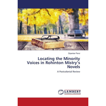 Parui, Dipankar Locating the Minority Voices in Rohinton Mistry's Novels - A Postcolonial Review