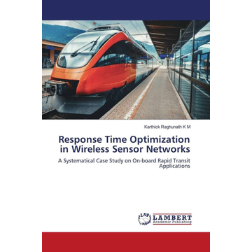 K M, Karthick Raghunath Response Time Optimization in Wireless Sensor Networks - A Systematical Case Study on On-board Rapid Transit Applications