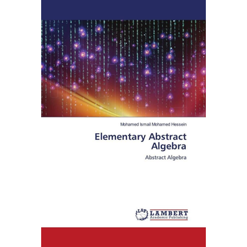 Mohamed Hessein, Mohamed Ismail Elementary Abstract Algebra - Abstract Algebra