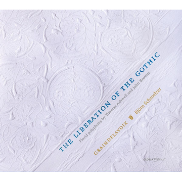 Schmelzer,Björn/Graindelavoix Liberation of Gothic: Florid Polyphony by Thomas Ashwell and John Browne