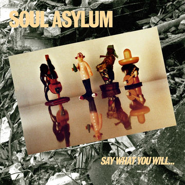 Soul Asylum Say What You Will…Everything Can Happen