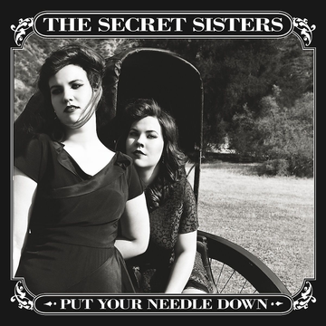Secret Sisters,The Put Your Needle Down