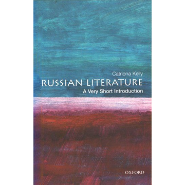 Kelly, Catriona (Fellow of New College, Oxford, and Tutor in Russian) ISBN Russian Literature: A Very Short Introduction 184 pages English