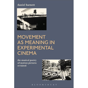 Daniel Barnett ISBN Movement as Meaning in Experimental Cinema (The Musical Poetry of Motion Pictures Revisited)