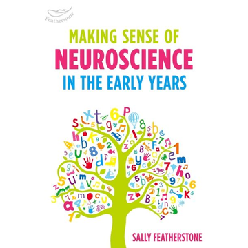 Featherstone, Sally ISBN Making Sense of Neuroscience in the Early Years