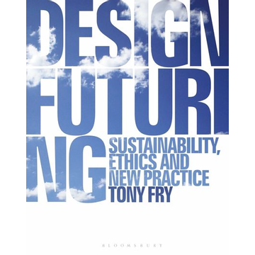 Fry, Tony ISBN Design Futuring (Sustainability, Ethics and New Practice)