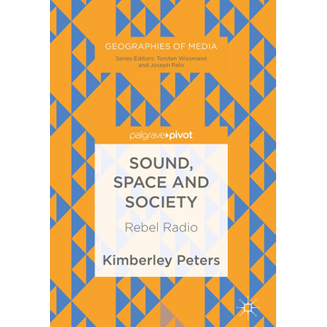 Kimberley Peters Sound, Space and Society - Rebel Radio