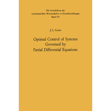 Jacques Louis Lions Optimal Control of Systems Governed by Partial Differential Equations