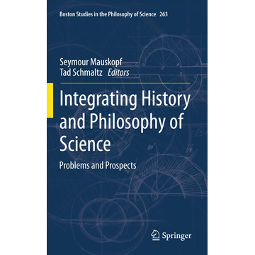 Springer Netherland Integrating History and Philosophy of Science - Problems and Prospects
