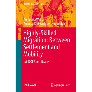 Agnieszka Weinar Highly-Skilled Migration: Between Settlement and Mobility - IMISCOE Short Reader