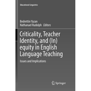 Springer International Publishing Criticality, Teacher Identity, and (In)equity in English Language Teaching - Issues and Implications