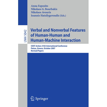 Springer Berlin Verbal and Nonverbal Features of Human-Human and Human-Machine Interaction - COST Action 2102 International Conference, Patras, Greece, October 29-31, 2007. Revised Papers