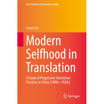 Limin Chi Modern Selfhood in Translation - A Study of Progressive Translation Practices in China (1890s–1920s)