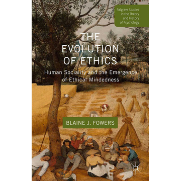 B. Fowers The Evolution of Ethics - Human Sociality and the Emergence of Ethical Mindedness