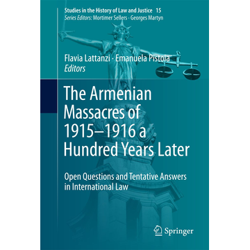 Springer International Publishing The Armenian Massacres of 1915–1916 a Hundred Years Later - Open Questions and Tentative Answers in International Law