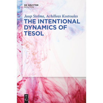 Juup Stelma The Intentional Dynamics of TESOL