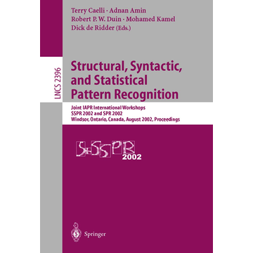 Springer Berlin Structural, Syntactic, and Statistical Pattern Recognition - Joint IAPR International Workshops SSPR 2002 and SPR 2002, Windsor, Ontario, Canada, August 6-9, 2002. Proceedings