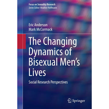 Eric Anderson The Changing Dynamics of Bisexual Men's Lives - Social Research Perspectives