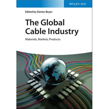 Wiley-VCH The Global Cable Industry - Materials, Markets, Products