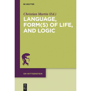 De Gruyter Language, Form(s) of Life, and Logic - Investigations after Wittgenstein