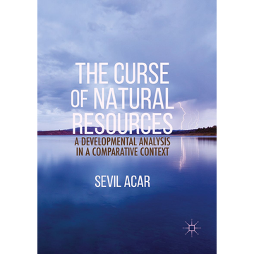 Sevil Acar The Curse of Natural Resources - A Developmental Analysis in a Comparative Context