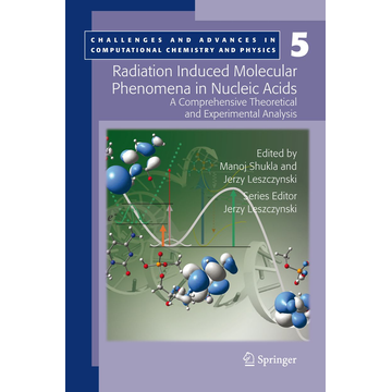 Springer Netherland Radiation Induced Molecular Phenomena in Nucleic Acids - A Comprehensive Theoretical and Experimental Analysis