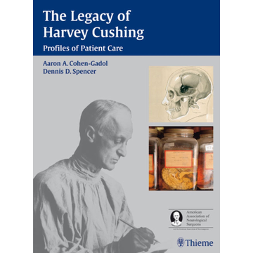 Cohen-Gadol, Aron A. The Legacy of Harvey Cushing - Profiles of Patient Care