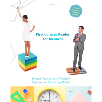 Language Practice Publishing First German Reader for Business - Bilingual for Speakers of English
