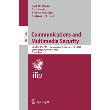 Springer Berlin Communications and Multimedia Security - 12th IFIP TC 6/TC 11 International Conference, CMS 2011, Ghent, Belgium, October 19-21, 2011, Proceedings