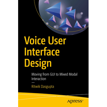 Ritwik Dasgupta Voice User Interface Design - Moving from GUI to Mixed Modal Interaction