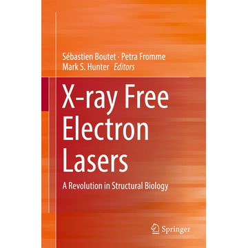 Springer International Publishing X-ray Free Electron Lasers - A Revolution in Structural Biology