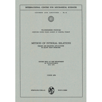 W. Prosnak Method of Integral Relations - Theory and Selected Applications to Blunt-Body Problems. Course held at the Department of Fluiddynamics, July 1970