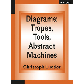 Christoph Lueder Diagrams: Tropes, Tools, Abstract Machines