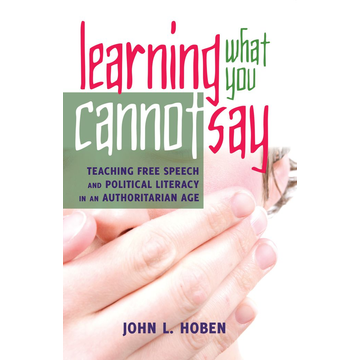 John L. Hoben Learning What You Cannot Say - Teaching Free Speech and Political Literacy in an Authoritarian Age