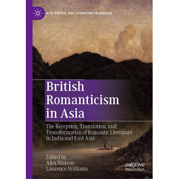 Springer Singapore British Romanticism in Asia - The Reception, Translation, and Transformation of Romantic Literature in India and East Asia