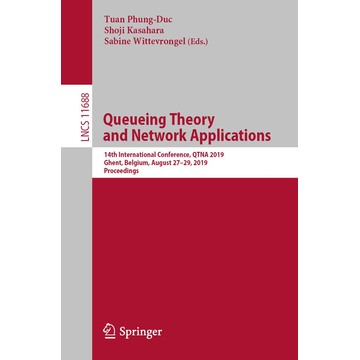 Springer International Publishing Queueing Theory and Network Applications - 14th International Conference, QTNA 2019, Ghent, Belgium, August 27–29, 2019, Proceedings